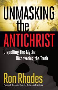 Unmasking the Antichrist: Dispelling the Myths, Discovering the Truth - eBook  -     By: Ron Rhodes