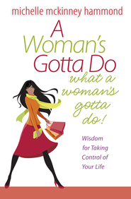 Woman's Gotta Do What a Woman's Gotta Do, A: Wisdom for Taking Control of Your Life - eBook  -     By: Michelle McKinney Hammond