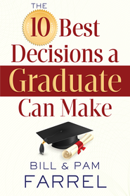 10 Best Decisions a Graduate Can Make, The - eBook  -     By: Bill Farrel, Pam Farrel