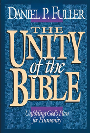 The Unity of the Bible: Unfolding God's Plan for Humanity - eBook  -     By: Daniel P. Fuller