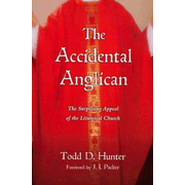 The Accidental Anglican: The Surprising Appeal of the Liturgical Church - eBook  -     By: Todd D. Hunter