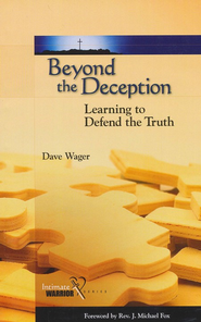 Beyond the Deception: Learning to Defend the Truth   -     By: Dave Wager