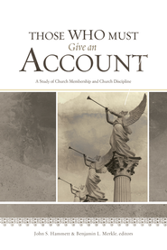 Those Who Must Give an Account: A Study of Church Membership and Church Discipline - eBook  -