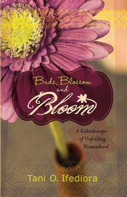 Buds, Blossoms and Bloom: A Kaleidoscope of Unfolding Womanhood - eBook  -     By: Tani Ifediora