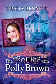 The Trouble With Polly Brown: The Polly Brown Trilogy, Book Two - eBook  -     By: Tricia Bennett