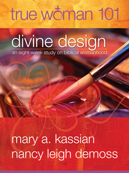 True Woman 101: Divine Design: An Eight Week Study on Biblical Womanhood - eBook  -     By: Mary Kassian, Nancy Leigh DeMoss