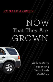 Now That They Are Grown: Successfully Parenting Your Adult Children - eBook  -     By: Ronald J. Greer