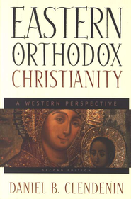 Eastern Orthodox Christianity: A Western Perspective - eBook  -     By: Daniel B. Clendenin
