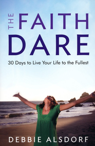 Faith Dare, The: 30 Days to Live Your Life to the Fullest - eBook  -     By: Debbie Alsdorf