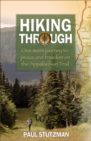 Hiking Through: One Man's Journey to Peace and Freedom on the Appalachian Trail - eBook  -     By: Paul Stutzman