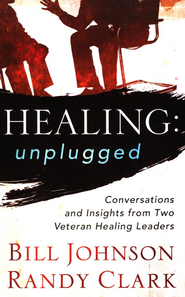 Healing Unplugged: Conversations and Insights from Two Veteran Healing Leaders - eBook  -     By: Bill Johnson, Randy Clark