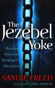 Jezebel Yoke, The: Breaking Free from Bondage and Deception - eBook  -     By: Sandie Freed