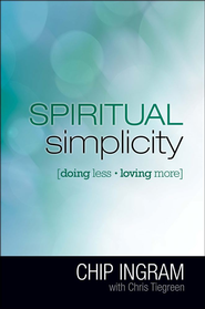 Spiritual Simplicity: Doing Less, Loving More - eBook  -     By: Chip Ingram