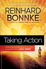 Taking Action: Receiving and operating in the gifts and power of the Holy Spirit - eBook  -     By: Reinhard Bonnke