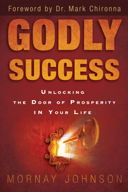 Godly Success: God's Blueprint for Success and Prosperity in Your Life - eBook  -     By: Mornay Johnson