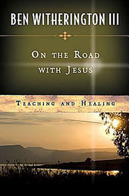 On the Road with Jesus: Teaching and Healing eBook   -     By: Ben Witherington III