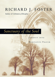 Sanctuary of the Soul: Journey into Meditative Prayer - eBook  -     By: Richard J. Foster