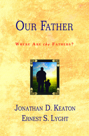 Our Father: Where Are the Fathers? - eBook  -     By: Ernest S. Lyght, Johnathan D. Keaton