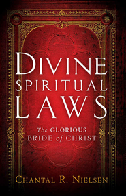 Divine Spiritual Laws: The Glorious Bride of Christ - eBook  -     By: Chantal R. Nielsen