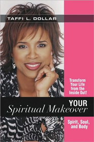 Your Spiritual Makeover: Experience the Beauty of a Balanced Life - Spirit, Soul and Body - eBook  -     By: Taffi L. Dollar