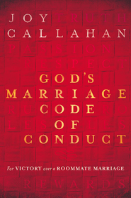God's Marriage Code of Conduct: For Victory Over a Roomate Marriage - eBook  -     By: Joy Callahan