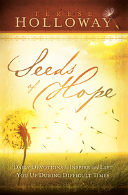 Seeds Of Hope: Daily Devotions to Inspire and Lift You Up During Difficult Times - eBook  -     By: Terese Holloway