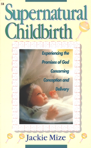 Supernatural Childbirth: Experiencing the Promises of God Concerning Conception and Delivery - eBook  -     By: Jackie Mize