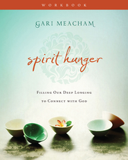 Spirit Hunger Workbook: Filling Our Deep Longing to Connect with God - eBook  -     By: Gari Meacham