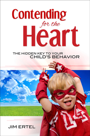 Contending for the Heart: The Hidden Key to Your Child's Behavior - eBook  -     By: Jim Ertel