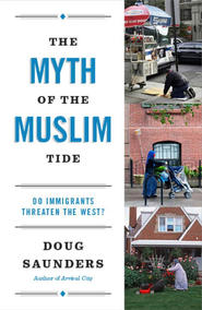 The Myth of the Muslim Tide: Do Immigrants Threaten the West? - eBook  -     By: Doug Saunders