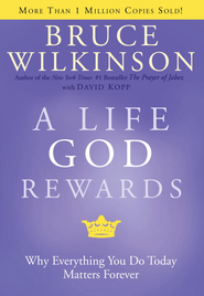 A Life God Rewards: Why Everything You Do Today Matters Forever - eBook  -     By: Bruce Wilkinson