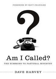 Am I Called? (Foreword by Matt Chandler): The Summons to Pastoral Ministry - eBook  -     By: Dave Harvey, Matt Chandler