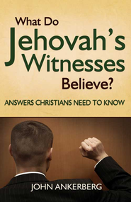 What Do Jehovah's Witnesses Believe?: Answers Christians Need to Know - eBook  -     By: John Ankerberg