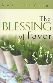 Blessing of Favor: Experiencing God's Supernatural Influence - eBook  -     By: Kate McVeigh