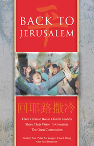 Back To Jerusalem: Three Chinese House Church Leaders Share Their Vision to Complete the Great Commission - eBook  -     By: Brother Yun, Peter Xu Yongze, Enoch Wang