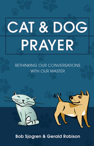 Cat & Dog Prayer: Rethinking Our Conversations with Our Master - eBook  -     By: Bob Sjogren, Gerald Robison