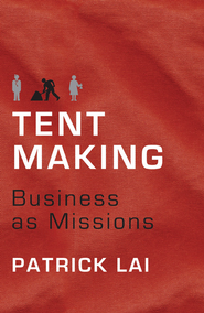 Tentmaking: The Life and Work of Business as Missions - eBook  -     By: Patrick Lai