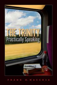 The Trinity, Practically Speaking - eBook  -     By: Frank D. Macchia