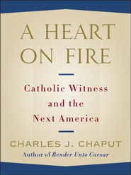 A Heart on Fire: Catholic Witness and the Next America - eBook  -     By: Charles J. Chaput