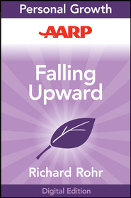 AARP Falling Upward: A Spirituality for the Two Halves of Life - eBook  -     By: Richard Rohr