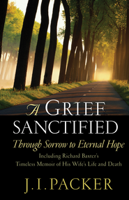 A Grief Sanctified: Through Sorrow to Eternal Hope - eBook  -     By: J.I. Packer