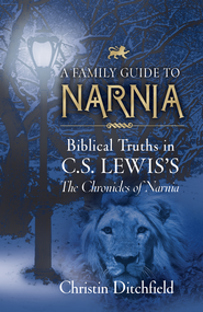 A Family Guide to Narnia: Biblical Truths in C.S. Lewis's The Chronicles of Narnia - eBook  -     By: Christin Ditchfield