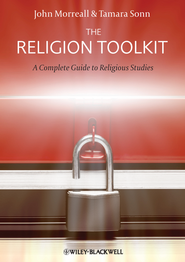 The Religion Toolkit: A Complete Guide to Religious Studies - eBook  -     By: John Morreall, Tamara Sonn