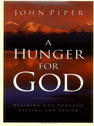 A Hunger for God: Desiring God through Fasting and Prayer - eBook  -     By: John Piper