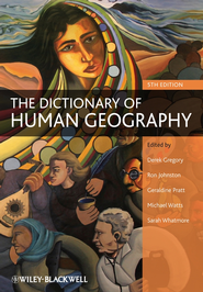 The Dictionary of Human Geography - eBook  -     Edited By: Derek Gregory, Ron Johnston, Geraldine Pratt     By: Derek Gregory(Ed.), Ron Johnston(Ed.) & Geraldine Pratt(Ed.)