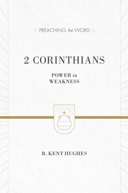 2 Corinthians: Power in Weakness - eBook  -     By: R. Kent Hughes