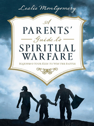A Parents' Guide to Spiritual Warfare: Equipping Your Kids to Win the Battle - eBook  -     By: Leslie Montgomery