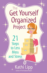 Get Yourself Organized Project, The: 21 Steps to Less Mess and Stress - eBook  -     By: Kathi Lipp