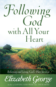 Following God with All Your Heart: Believing and Living God's Plan for You - eBook  -     By: Elizabeth George