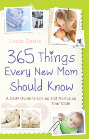 365 Things Every New Mom Should Know: A Daily Guide to Loving and Nurturing Your Child - eBook  -     By: Linda Danis